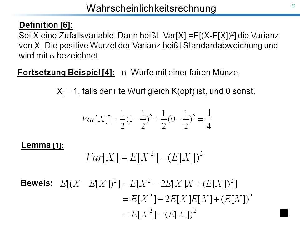 Definition [6]:Sei X eine Zufallsvariable. Dann heißt Var[X]:=E[(X-E[X])2] die Varianz.